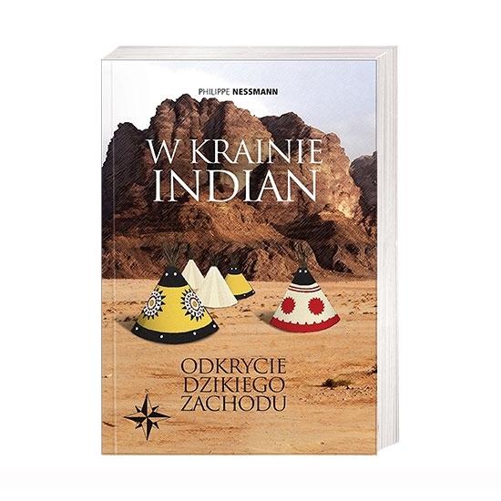 W krainie Indian. Odkrycie Dzikiego Zachodu - Philippe Nessmann : Książka