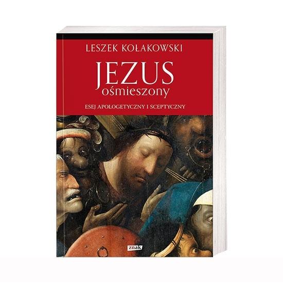 Jezus ośmieszony. Esej apologetyczny i sceptyczny - Leszek Kołakowski : Książka