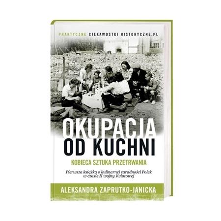 Okupacja od kuchni - Aleksandra Zaprutko-Janicka : Książka