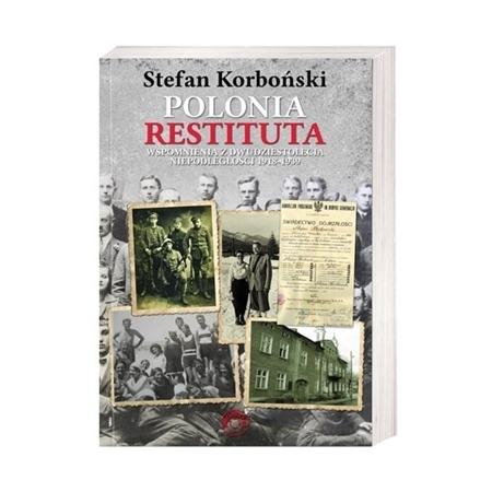 Polonia Restituta. Wspomnienia z dwudziestolecia niepodległości 1918-1939 - Stefan Korboński : Historia Polski