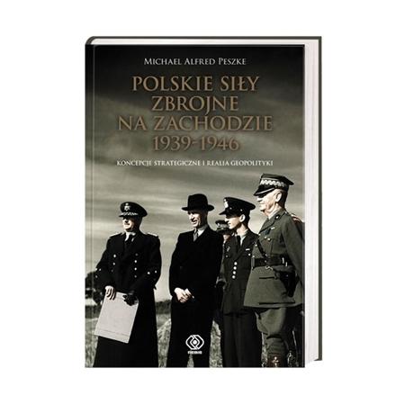 Polskie Siły Zbrojne na Zachodzie 1939-1946 - Michael Peszke : Książka