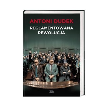 Reglamentowana rewolucja - Antoni Dudek : Książka