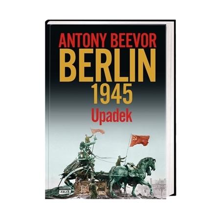 Berlin 1945. Upadek - Antony Beevor : Książka