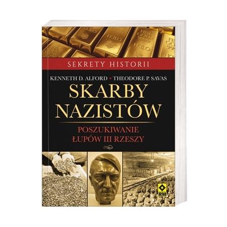 Skarby nazistów - Kenneth D. Alford, Theodore P. Savas : Książka