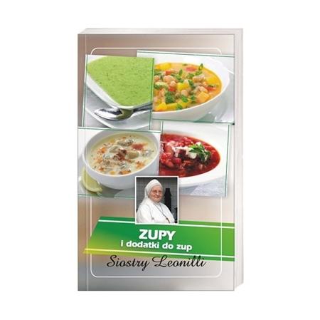 Zupy i dodatki do zup Siostry Leonilli : Książka