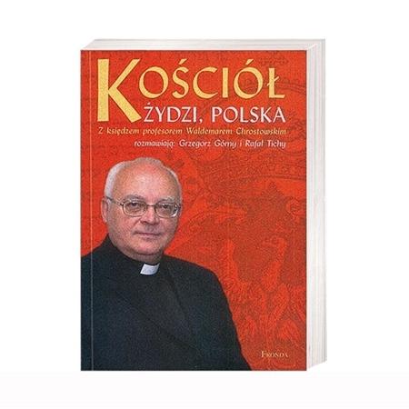Kościół, Żydzi, Polska - Ks. Waldemar Chrostowski, Grzegorz Górny, Rafał Tichy
