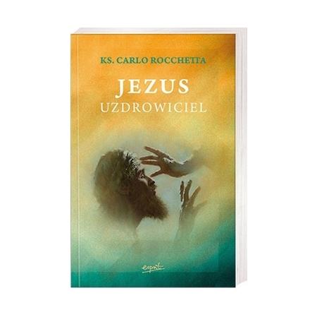 Jezus uzdrowiciel - Carlo Rocchetta : Książka
