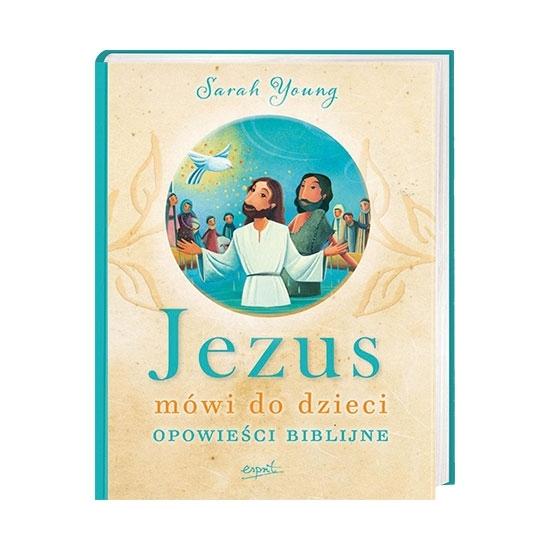 Jezus mówi do dzieci. Opowieści biblijne - Sarah Young : Książka