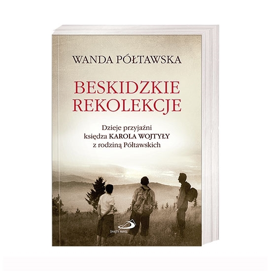 Beskidzkie rekolekcje. Dzieje przyjaźni księdza Karola Wojtyły z rodziną Półtawskich - Wanda Półtawska : Książka