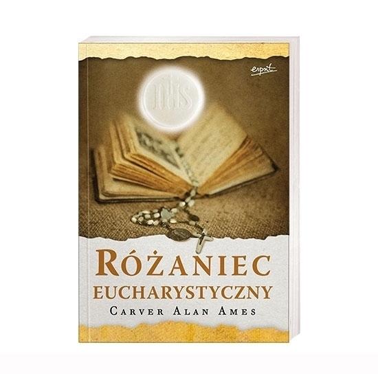 Różaniec Eucharystyczny z drewnianym różańcem  - Carver Alan Ames : Książka