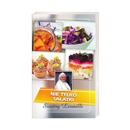 Nie tylko sałatki siostry Leonilli - Poradnik kulinarny : Książka