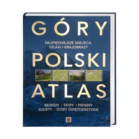 Góry Polski. Atlas - Najpiękniejsze miejsca, szlaki i krajobrazy : Książka