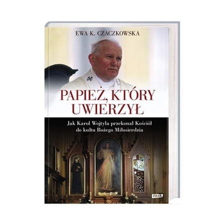Papież, który uwierzył - Ewa K. Czaczkowska : Książka