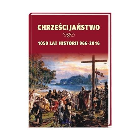Chrześcijaństwo. 1050 lat historii 966-2016