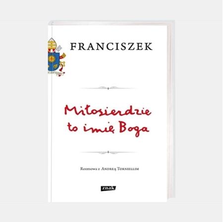 Miłosierdzie to imię Boga - Papież Franciszek, Andrea Tornielli - okładka