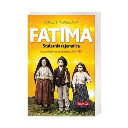 Fatima. Stuletnia tajemnica. Nowoodkryte dokumenty 1915-1929 - Wincenty Łaszewski