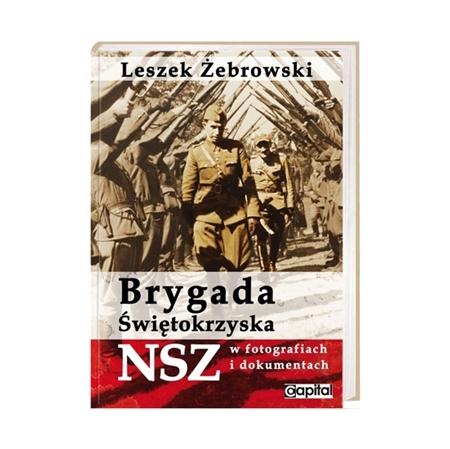 Brygada Świętokrzyska NSZ w fotografiach i dokumentach - Leszek Żebrowski : Książka