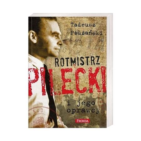 Rotmistrz Pilecki i jego oprawcy - Tadeusz Płużański : Książka