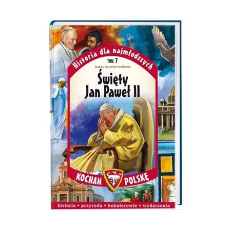 Święty Jan Paweł II. Seria: Kocham Polskę - Joanna Szarek, Jarosław Szarek : Książka