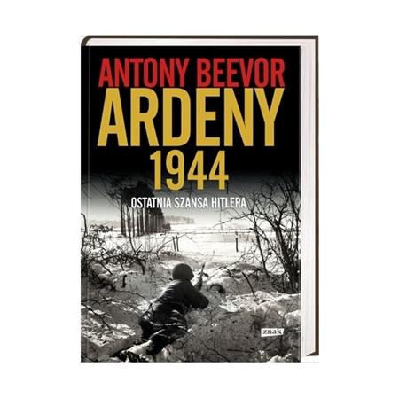 Ardeny 1944. Ostatnia szansa Hitlera - Antony Beevor : Książka