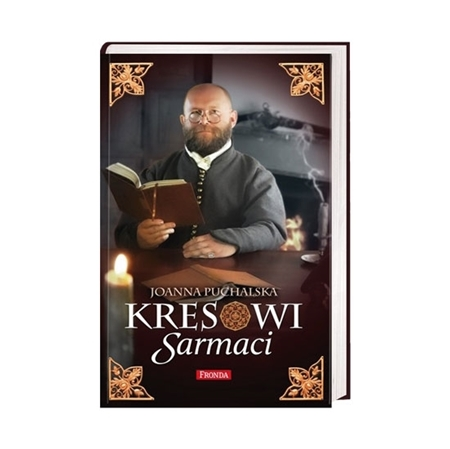 Kresowi Sarmaci - Joanna Puchalska : Książka