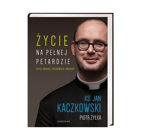 Życie na pełnej petardzie czyli wiara, polędwica i miłość - ks. Jan Kaczkowski, Piotr Żyłka : Książka