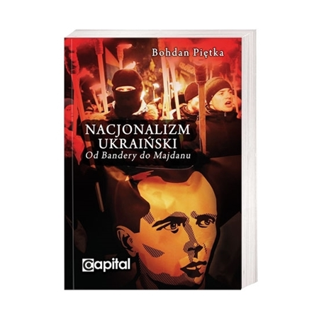 Nacjonalizm ukraiński. Od Bandery do Majdanu - Bohdan Piętka : Książka