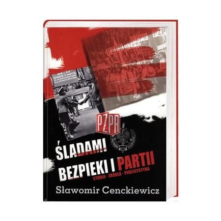 Śladami bezpieki i Partii - Sławomir Cenckiewicz : Książka