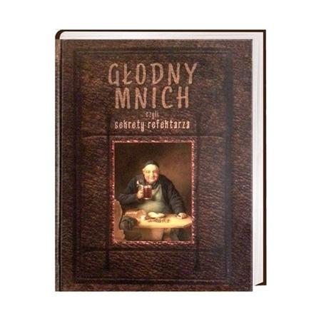 Głodny mnich, czyli sekrety refektarza : Książka