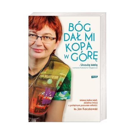 Bóg dał mi kopa w górę - Urszula Mela, Katarzyna Węglarczyk : Książka