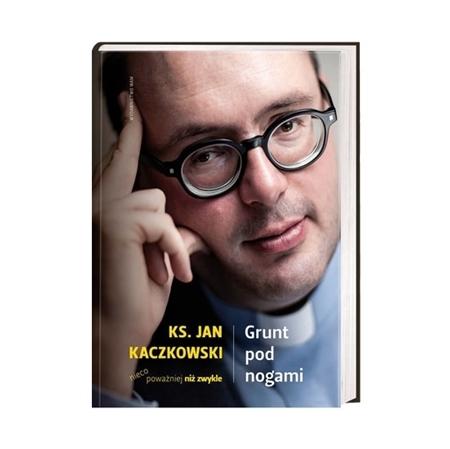 Grunt pod nogami - ks. Jan Kaczkowski : Książka