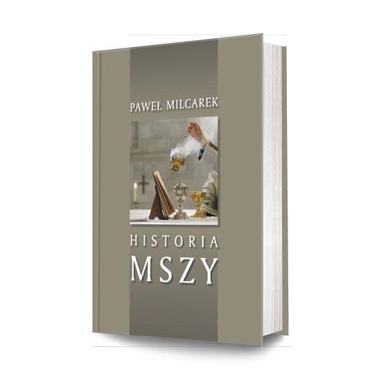 Historia Mszy. Przewodnik po dziejach liturgii rzymskiej - Paweł Milcarek : Książka