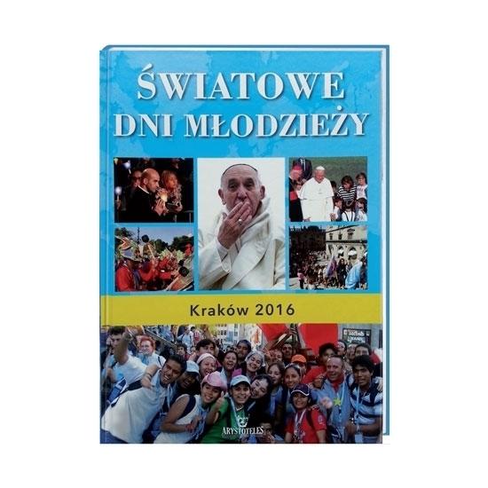 Światowe Dni Młodzieży. Kraków 2016 : Album : Książka