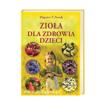 Zioła dla zdrowia dzieci - Zbigniew T. Nowak : Książka