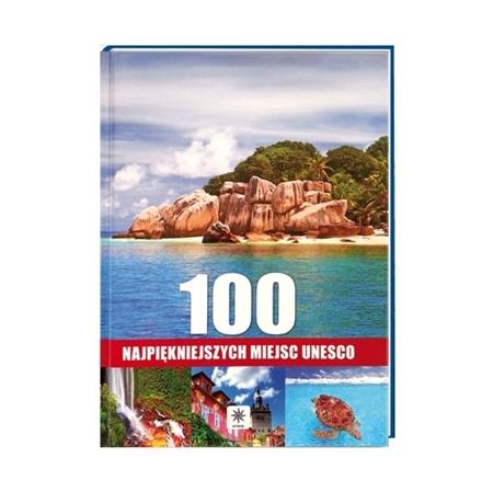 100 najpiękniejszych miejsc UNESCO : Album : Książka