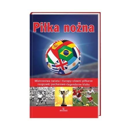 Piłka nożna. Mistrzostwa świata i Europy... : Album : Książka