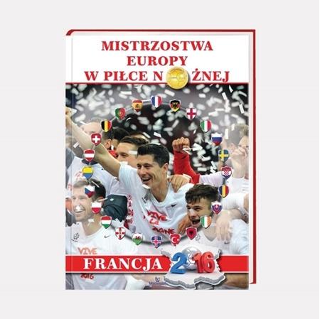 Mistrzostwa Europy w piłce nożnej. Francja 2016 : Album : Książka
