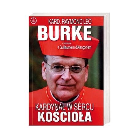 Kardynał w sercu Kościoła - Kard. Raymond Leo Burke, Guillaume d'Alançon : Książka