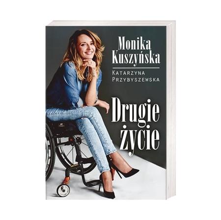 Drugie życie. Monika Kuszyńska o marzeniach... - Katarzyna Przybyszewska : Książka