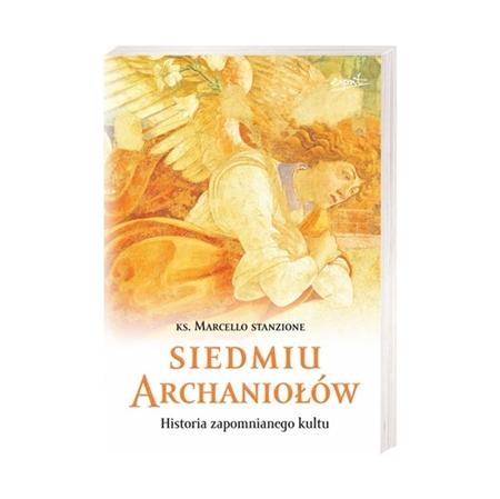 Siedmiu Archaniołów. Historia zapomnianego kultu - ks. Marcello Stanzione : Książka
