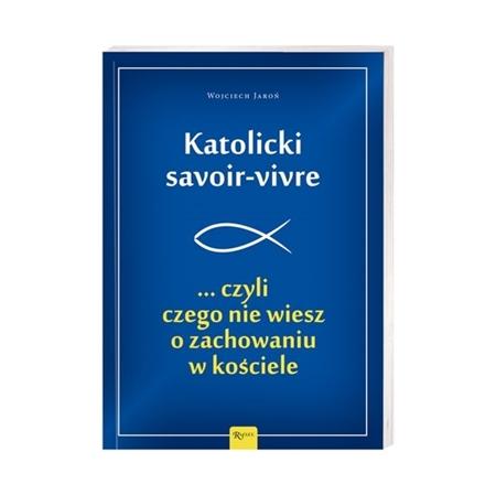 Katolicki savoir-vivre ...czyli czego nie wiesz o zachowaniu w kościele - Wojciech Jaroń : Książka