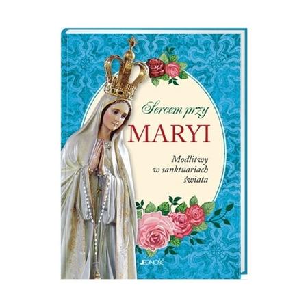 Sercem przy Maryi. Modlitwy w sanktuariach świata : Książka