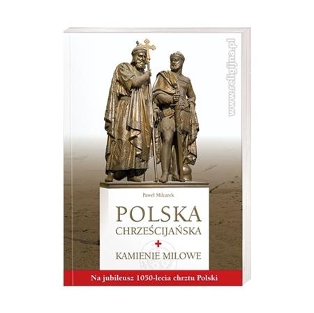 Polska chrześcijańska. Kamienie milowe - Paweł Milcarek : Książka