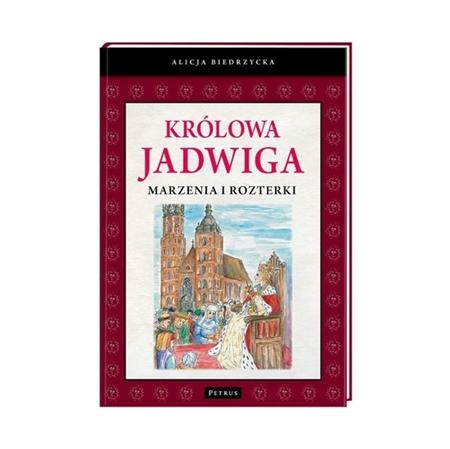 Królowa Jadwiga. Marzenia i rozterki - Alicja Biedrzycka : Książka