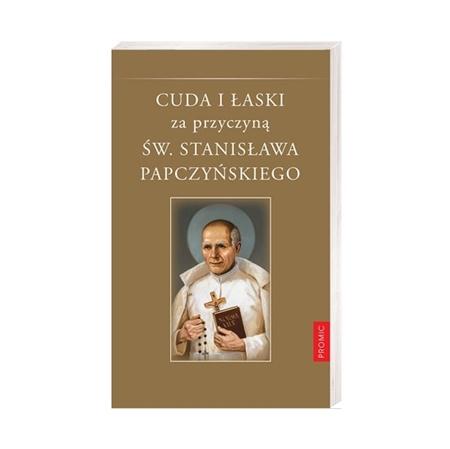 Cuda i łaski za przyczyną św. Stanisława Papczyńskiego - ks. Adam Stankiewicz MIC : Książka
