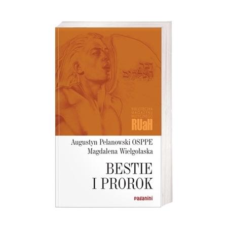 Bestie i prorok - Augustyn Pelanowski OSPPE, Magdalena Wielgołaska : Książka
