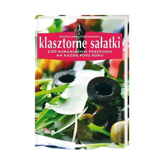 Klasztorne sałatki. 200 wspaniałych przepisów na każdą porę roku - Victor-Antoine Avila-Latourette : Książka