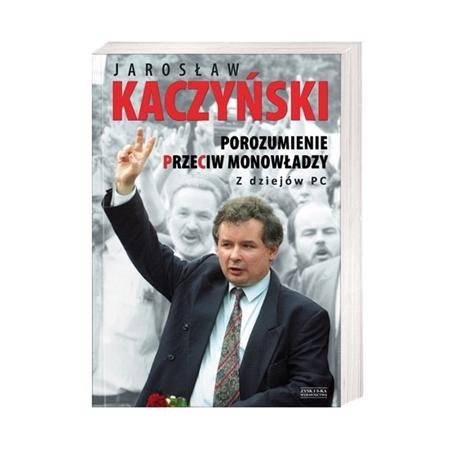 Porozumienie przeciw monowładzy. Z dziejów PC - Jarosław Kaczyński : Książka