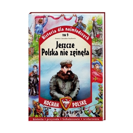 Jeszcze Polska nie zginęła. Seria: Kocham Polskę - Joanna Szarek, Jarosław Szarek : Książka