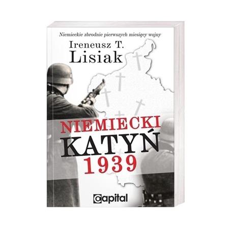 Niemiecki Katyń 1939 - Ireneusz T. Lisiak : Książka